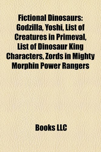 9781155843650: Fictional dinosaurs: Godzilla, Yoshi, List of creatures in Primeval, List of Dinosaur King characters, Zords in Mighty Morphin Power Rangers