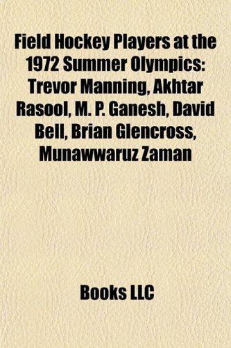 9781155849195: Field Hockey Players at the 1972 Summer Olympics: Trevor Manning, Akhtar Rasool, M. P. Ganesh, David Bell, Brian Glencross, Munawwaruz Zaman