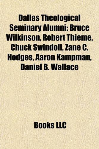 9781155853116: Dallas Theological Seminary alumni: Bruce Wilkinson, Robert Thieme, Chuck Swindoll, Zane C. Hodges, Aaron Kampman, Daniel B. Wallace