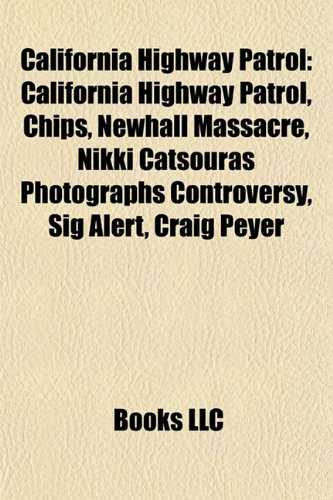 9781155858531: California Highway Patrol: Chips, Newhall Massacre, Nikki Catsouras Photographs Controversy, Sig Alert, Craig Peyer, California State Police