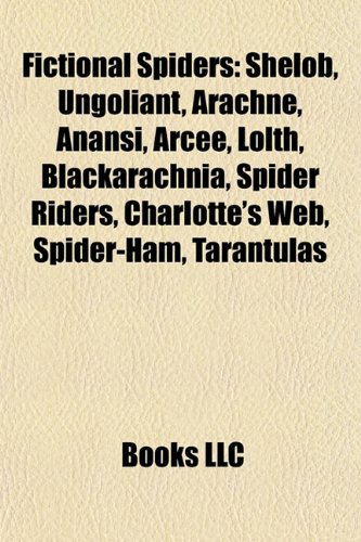 9781155862613: Fictional spiders: Shelob, Ungoliant, Arachne, Anansi, Arcee, Lolth, Spider-Ham, Miss Spider's Sunny Patch Friends, Charlotte's Web, Tarantulas