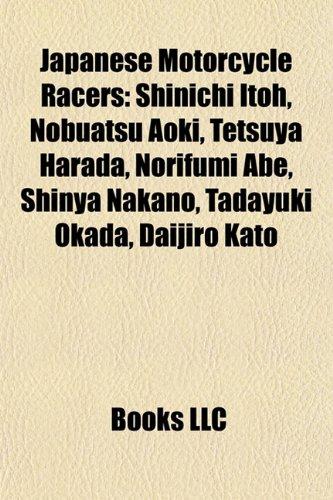 9781155863207: Japanese Motorcycle Racers: Noriyuki Haga, Shinichi Itoh, Nobuatsu Aoki, Norifumi Abe, Tetsuya Harada, Hiroshi Aoyama, Shinya Nakano