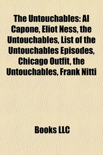 9781155882680: The Untouchables: Al Capone, Eliot Ness, List of the Untouchables Episodes, Chicago Outfit, Frank Nitti, Robert Stack, Frank J. Wilson
