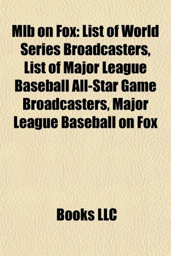 9781155883793: Mlb on Fox: List of World Series Broadcasters, List of Major League Baseball All-Star Game Broadcasters, Major League Baseball on Fox