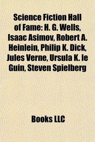 9781155894706: Science Fiction Hall of Fame: H. G. Wells, Isaac Asimov, Robert A. Heinlein, Philip K. Dick, Jules Verne, Ursula K. Le Guin, Steven Spielberg