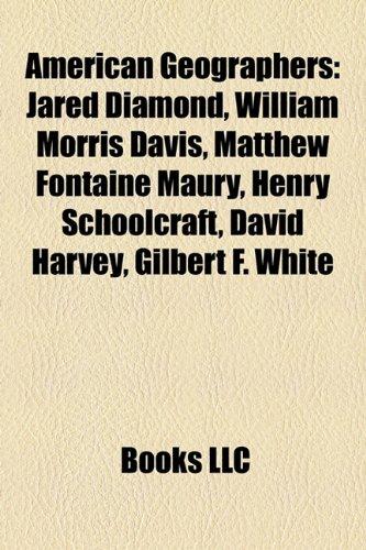 9781155906591: American Geographers: Jared Diamond, William Morris Davis, Matthew Fontaine Maury, Henry Schoolcraft, David Harvey, Gilbert F. White