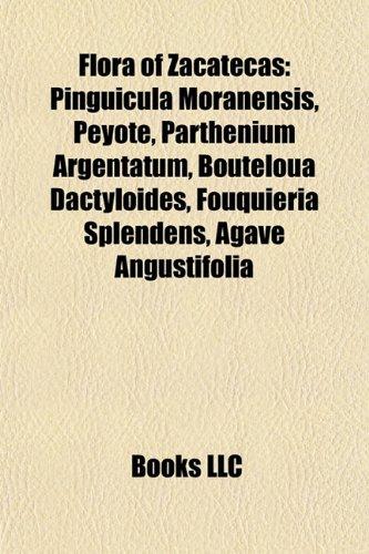 9781155908595: Flora of Zacatecas: Pinguicula Moranensis, Peyote, Parthenium Argentatum, Bouteloua Dactyloides, Fouquieria Splendens, Agave Angustifolia