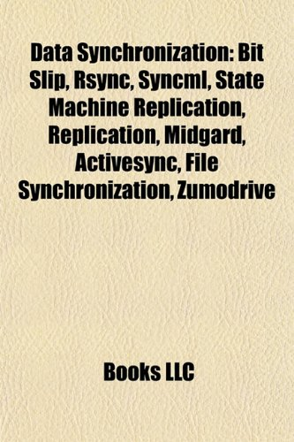 9781155909769: Data Synchronization: Bit Slip, Rsync, Syncml, State Machine Replication, Midgard, Activesync, File Synchronization, Zumodrive, Opensync