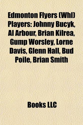 9781155918815: Edmonton Flyers (Whl) Players: Johnny Bucyk, Al Arbour, Brian Kilrea, Gump Worsley, Lorne Davis, Glenn Hall, Bud Poile, Brian Smith