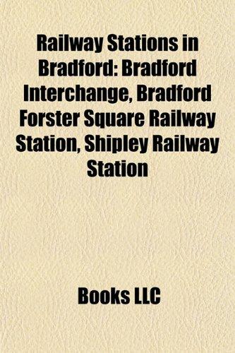 9781155919270: Railway Stations in Bradford: Bradford Interchange, Bradford Forster Square Railway Station, Shipley Railway Station