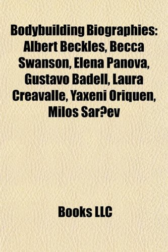 9781155925431: Bodybuilding biography Introduction: Albert Beckles, Becca Swanson, Yaxeni Oriquen, Elena Panova, Milos Sarcev, Laura Creavalle, Phillip Heath