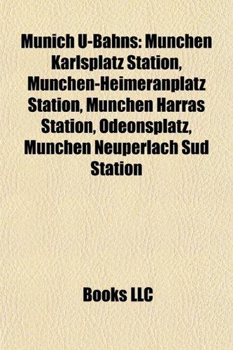 9781155926773: Munich U-Bahn Introduction: München Karlsplatz Station, München-Heimeranplatz Station, München Harras Station, Odeonsplatz