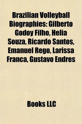 9781155927909: Brazilian Volleyball Biography Introduction: Gilberto Godoy Filho, Hélia Souza, Ricardo Santos, Emanuel Rego, Larissa França, Gustavo Endres