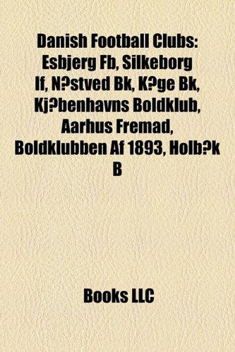 9781155928159: Danish Football Club Introduction: Esbjerg Fb, Silkeborg If, N Stved Bk, K GE Bk, KJ Benhavns Boldklub, Aarhus Fremad, Boldklubben AF 1893