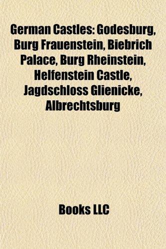 9781155930121: German Castle Introduction: Godesburg, Burg Frauenstein, Biebrich Palace, Burg Rheinstein, Helfenstein Castle, Jagdschloss Glienicke