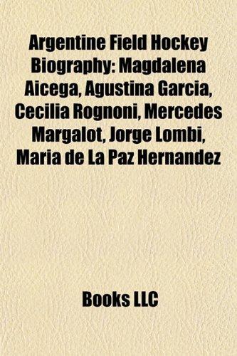 9781155937151: Argentine Field Hockey Biography Introduction: Magdalena Aicega, Agustina García, Cecilia Rognoni, Mercedes Margalot, Jorge Lombi