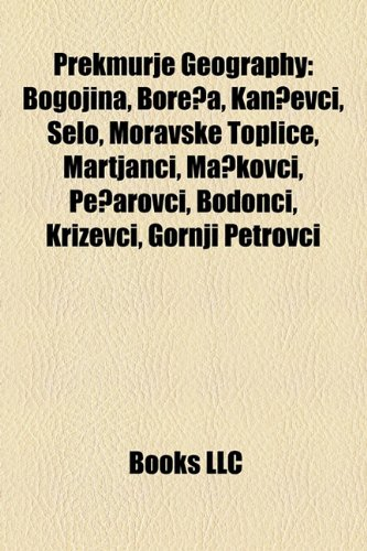 9781155938400: Prekmurje Geography Introduction: Bogojina, Boreča, Kančevci, Selo, Moravske Toplice, Martjanci, Mačkovci, Pečarovci, Bodonci, Križevci