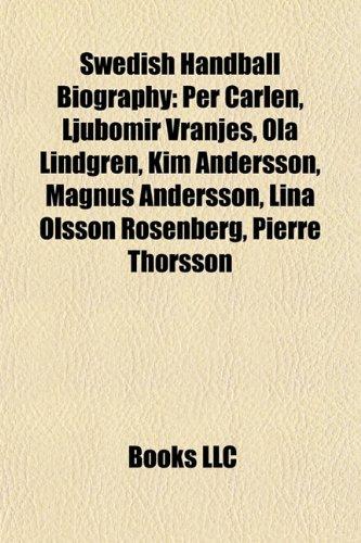 9781155939506: Swedish Handball Biography Introduction: Per Carlén, Ljubomir Vranjes, Ola Lindgren, Kim Andersson, Magnus Andersson, Lina Olsson Rosenberg