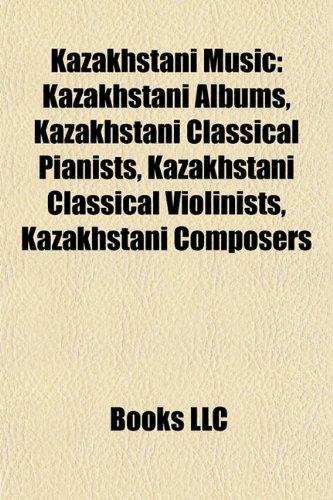 9781155951492: Kazakhstani Music: Albums by Kazakhstani Artists, Kazakhstani Musical Groups, Kazakhstani Musical Instruments, Kazakhstani Musicians: Albums by ... Tanbur, Anthem of the Republic of Kazakhstan