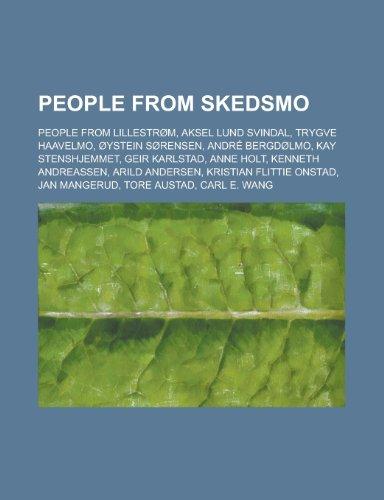 9781155953168: People from Skedsmo: Aksel Lund Svindal, Trygve Haavelmo, Oystein Sorensen, Andre Bergdolmo, Geir Karlstad, Kenneth Andreassen