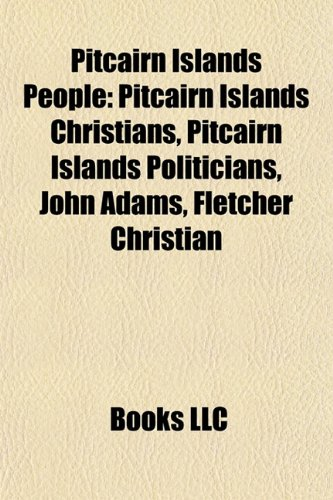 9781155953755: Pitcairn Islands People: John Adams, Fletcher Christian, Descendants of the Bounty Mutineers, Thursday October Christian II, George Hunn Nobbs