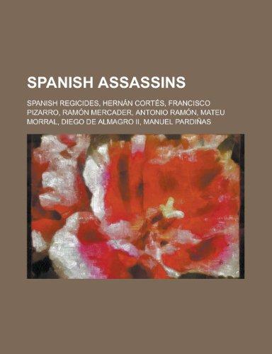 9781155961514: Spanish Assassins: Ramon Mercader, Antonio Ramon, Mateu Morral, Diego de Almagro II, Manuel Pardinas,