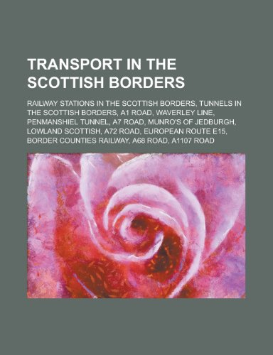 9781155962221: Transport in the Scottish Borders: A1 Road, Waverley Line, Penmanshiel Tunnel, A7 Road, A72 Road, Lowland Scottish, Munro's of Jedburgh