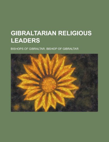 9781155966397: Gibraltarian Religious Leaders: Anglican Bishops of Gibraltar, Bishops of Gibraltar, Gibraltarian Mormon Missionaries