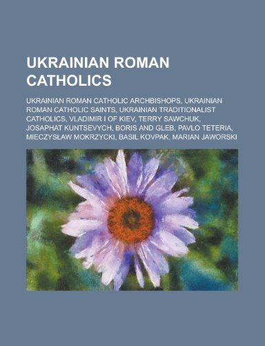 9781155978222: Ukrainian Roman Catholics: Terry Sawchuk, Pavlo Teteria, Mieczys Aw Mokrzycki, Marian Jaworski, Miroslav Stefan Marusyn, Ivan Semedi,