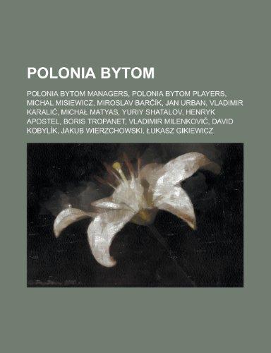 9781155986531: Polonia Bytom: Micha Matyas, Henryk Apostel, Boris Tropanet, Povilas Luk Ys, Leszek Iwanicki, Pawe Wojciechowski, Zygmunt Anczok