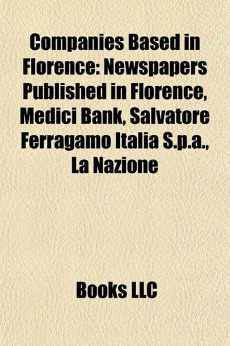 9781155992617: Companies Based in Florence: Medici Bank, Salvatore Ferragamo Italia S.p.A., Giusto Manetti Battiloro, Airaia, Visconti, Starhotels, Proraso,