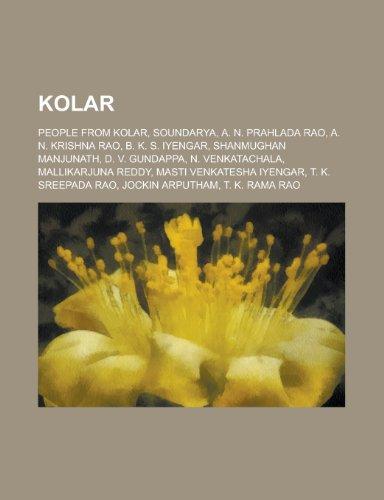 9781155993591: Kolar: People from Kolar, Soundarya, A. N. Prahlada Rao, A. N. Krishna Rao, B. K. S. Iyengar, Shanmughan Manjunath, N. Venkat