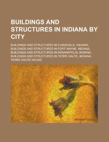 9781155994109: Buildings and Structures in Indiana by City: Buildings and Structures in Evansville, Indiana, Buildings and Structures in Fort Wayne, Indiana