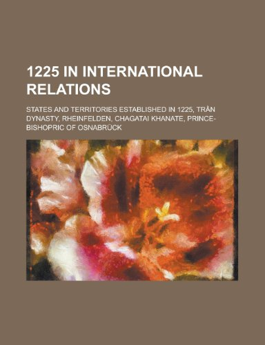 9781155994970: 1225 in International Relations: States and Territories Established in 1225, Trn Dynasty, Chagatai Khanate, Prince-Bishopric of Osnabrück