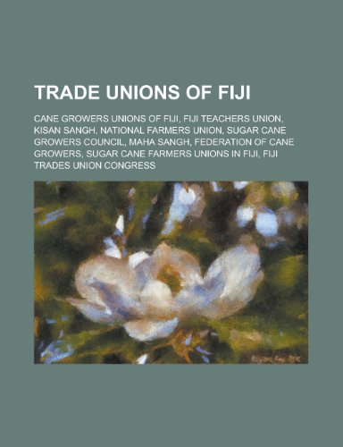 9781156015216: Trade Unions of Fiji: Fiji Teachers Union, Sugar Cane Growers Council, Fiji Trades Union Congress, Fiji Islands Council of Trade Unions,