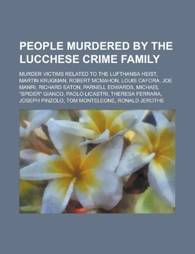 People Murdered by the Lucchese Crime Family: Richard Eaton, Parnell Edwards, Michael Spider Gianco...