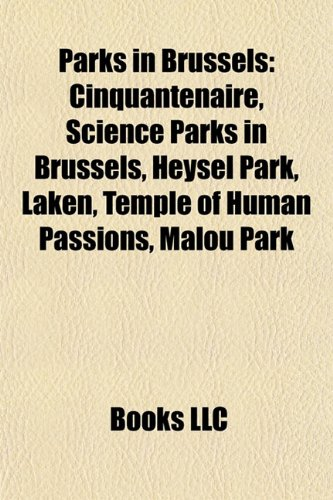 9781156027097: Parks in Brussels: Cinquantenaire, Science Parks in Brussels, Heysel Park, Laken, Temple of Human Passions, Malou Park