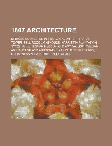 9781156034156: 1807 Architecture: Jackson Ferry Shot Tower, Bell Rock Lighthouse, Harrietta Plantation, Strelna, Hunterian Museum and Art Gallery