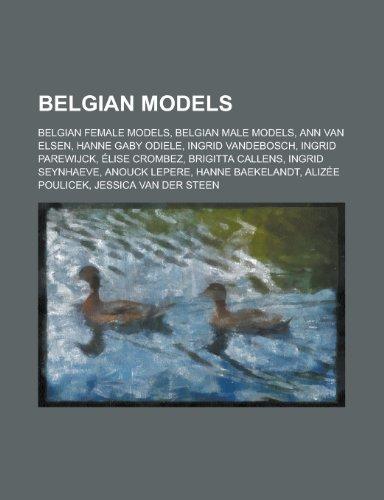 9781156039120: Belgian Models: Belgian Female Adult Models, Belgian Female Models, Belgian Male Models, Astrid Bryan, Ann Van Elsen, Hanne Gaby Odiel