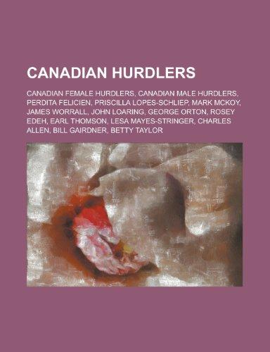 9781156040720: Canadian Hurdlers: Priscilla Lopes-Schliep, Mark McKoy, James Worrall, John Loaring, George Orton, Rosey Edeh, Earl Thomson