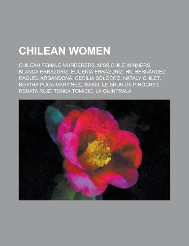 9781156040942: Chilean Women: Blanca Errazuriz, Eugenia Errazuriz, Bertha Puga Martinez, Isabel Le Brun de Pinochet, Nicolasa Valdes, Maria Errazuri