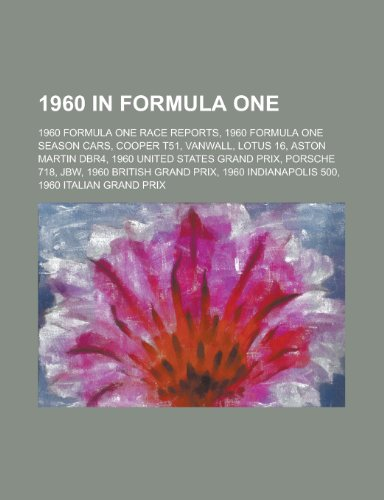9781156065983: 1960 in Formula One: 1960 Formula One Race Reports, 1960 Formula One Season Cars, Cooper T51, Lotus 16, Aston Martin Dbr4, Vanwall