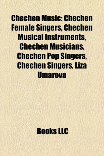 9781156072837: Chechen Music: Chechen Female Singers, Chechen Musical Instruments, Chechen Musicians, Chechen Pop Singers, Chechen Singers, Liza Uma