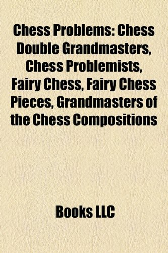 9781156073063: Chess problems: Eight queens puzzle, Knight's tour, Chess puzzle, Chess problem, Fairy chess piece, Two knights endgame, Endgame study
