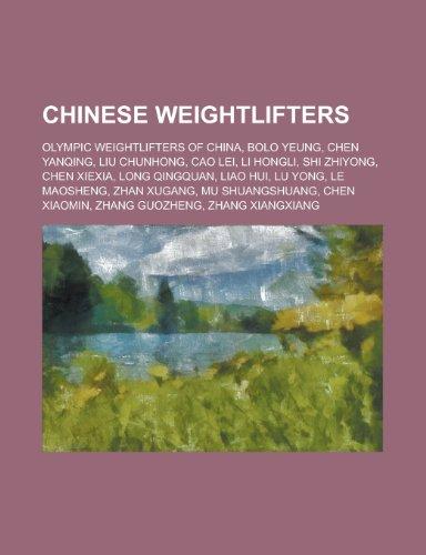 9781156073469: Chinese Weightlifters: Bolo Yeung, Chen Yanqing, Cao Lei, Chen Xiexia, Liao Hui, Lu Yong, Mu Shuangshuang, Chen Xiaomin, Gu Wei, Qiu Le