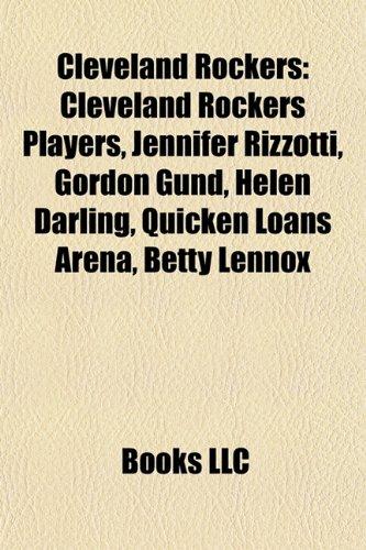 9781156074893: Cleveland Rockers: Cleveland Rockers Players, Jennifer Rizzotti, Gordon Gund, Helen Darling, Quicken Loans Arena, Betty Lennox