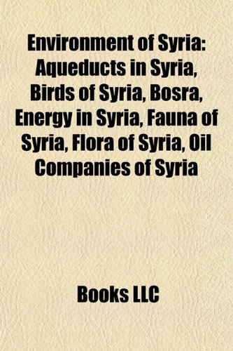 9781156078068: Environment of Syria: Aqueducts in Syria, Birds of Syria, Bosra, Energy in Syria, Fauna of Syria, Flora of Syria, Oil Companies of Syria