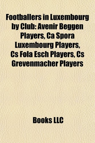 9781156079652: Footballers in Luxembourg by Club: Avenir Beggen Players, CA Spora Luxembourg Players, CS Fola Esch Players, CS Grevenmacher Players