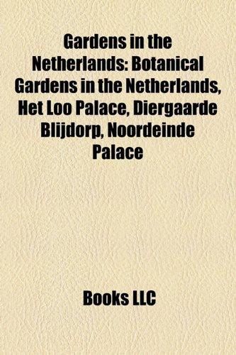9781156080252: Gardens in the Netherlands: Botanical Gardens in the Netherlands, Het Loo Palace, Diergaarde Blijdorp, Noordeinde Palace