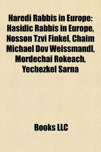 9781156081372: Haredi rabbis in Europe: Nosson Tzvi Finkel, Chaim Michael Dov Weissmandl, Leib Gurwicz, Shlomo Wolbe, Simcha Zissel Ziv, Yisrael Meir Kagan